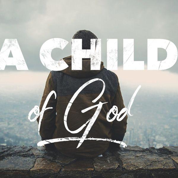 A Child Of God/ 1 John 3:1-3