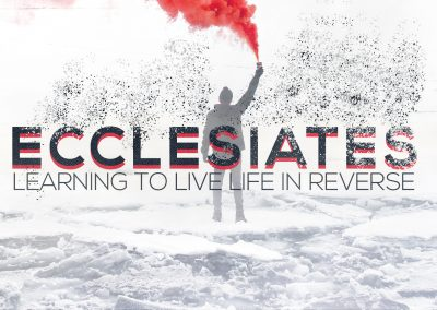 Ecclesiastes: Learning to Live Life in Reverse | Ecclesiastes 1:1-18