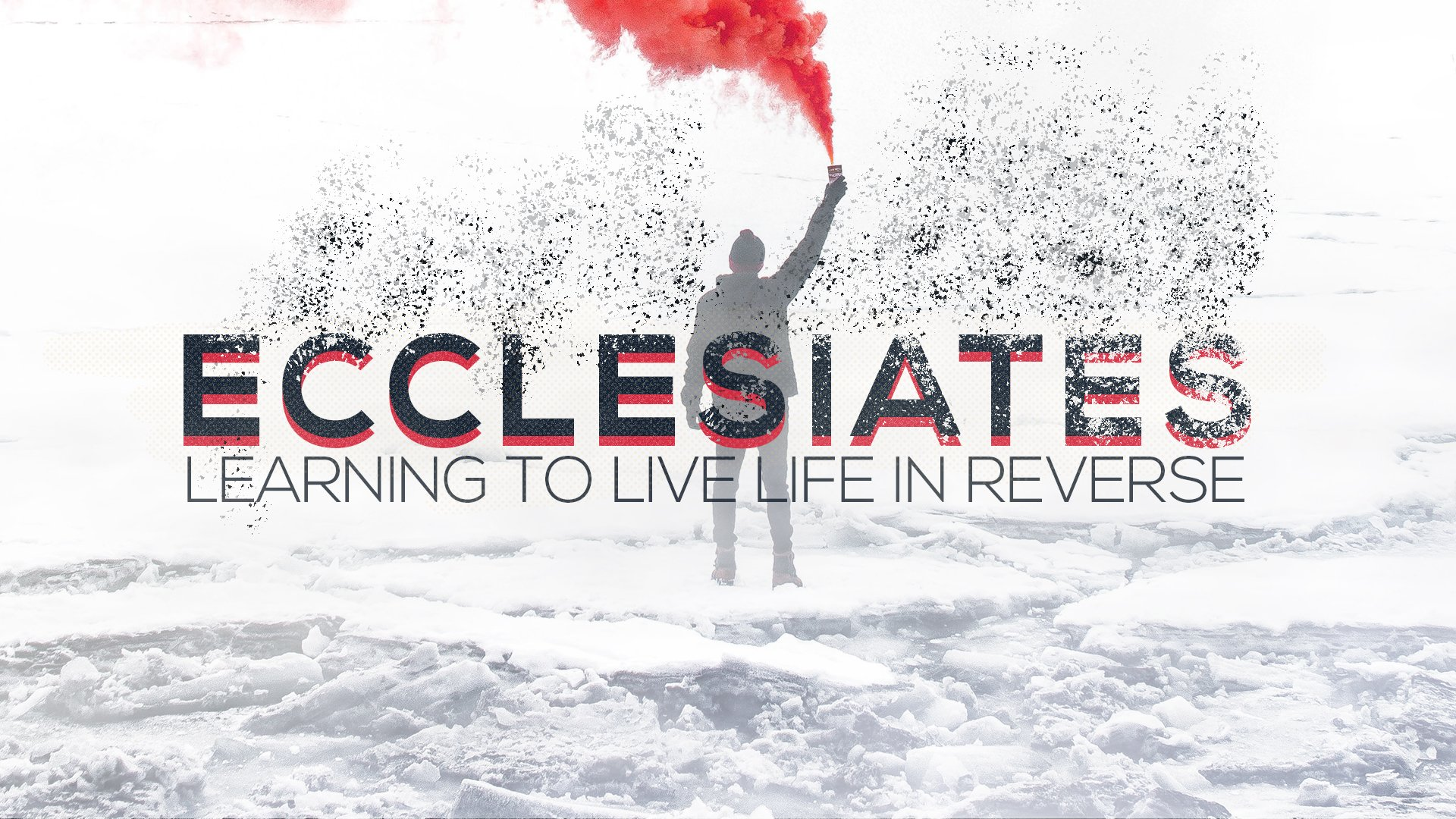 Ecclesiastes: Learning to Live Life in Reverse