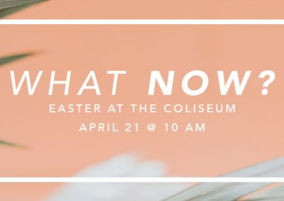 What Now? – Easter at the Coliseum