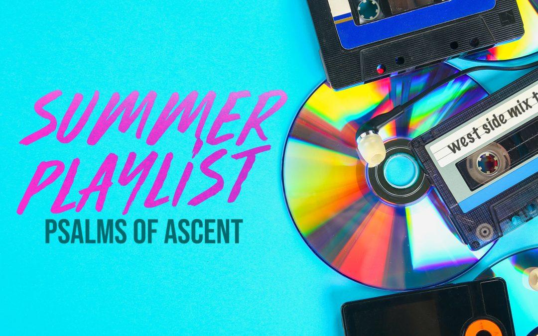 Summer Playlist: Psalm 132 | Covenant