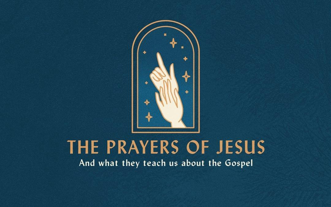 THE PRAYERS OF JESUS   WEEK 4   Mark 14:32-42