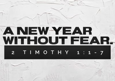 A NEW YEAR WITHOUT FEAR | 2 Timothy 1:1-7