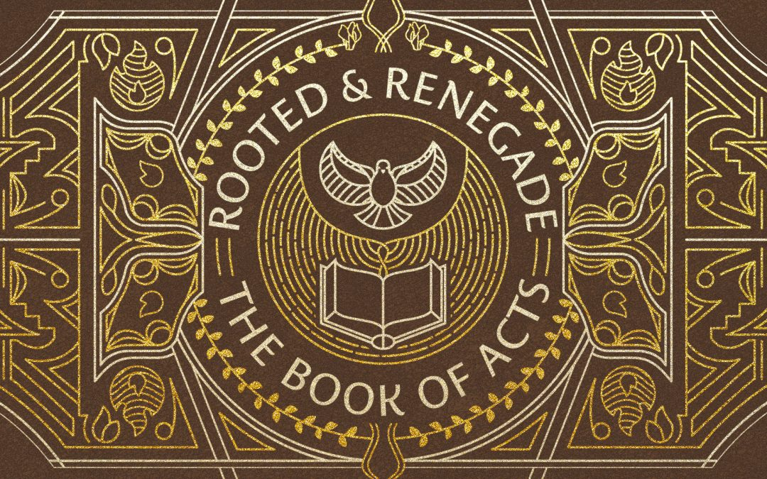 ROOTED & RENEGADE | WEEK 1 | ACTS 1:1-5